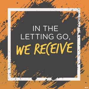 In The Letting Go, We Receive
