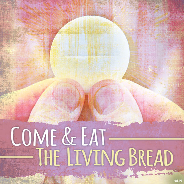 come eat the living bread