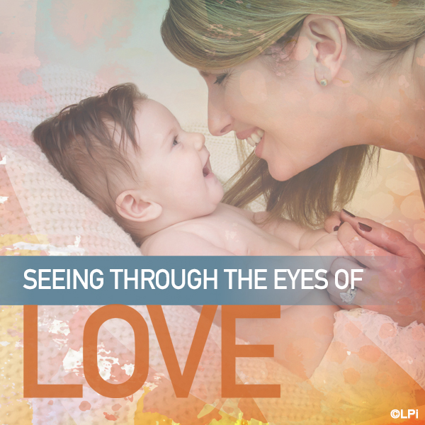 Seeing Through the Eyes of Love