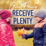 Give Freely Receive Plenty