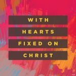 With Hearts Fixed on Christ