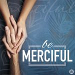 Be Merciful
