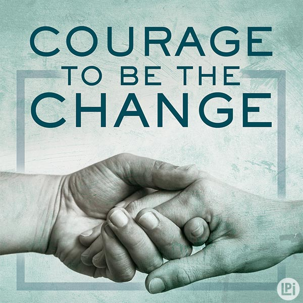 Courage to be the Change