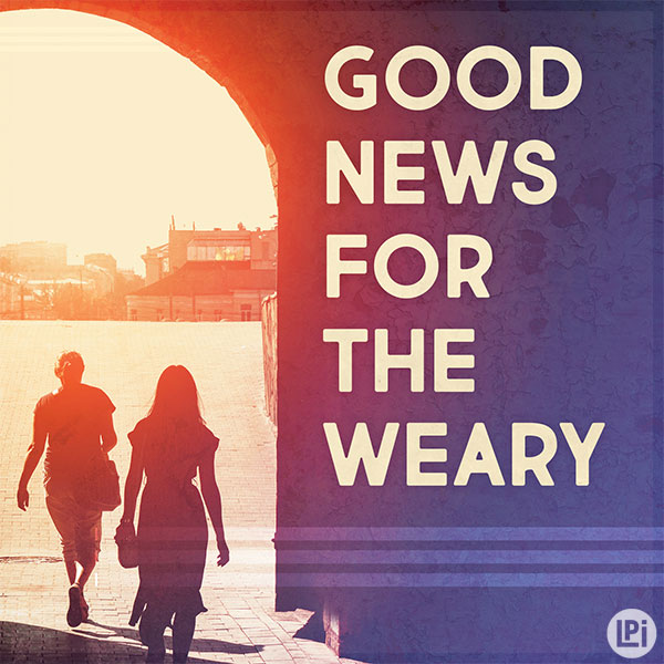 Good News for the Weary