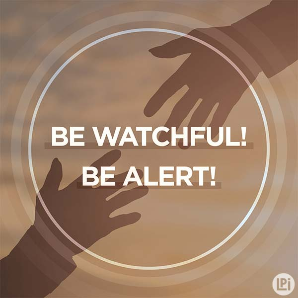 Be Watchful! Be Alert!