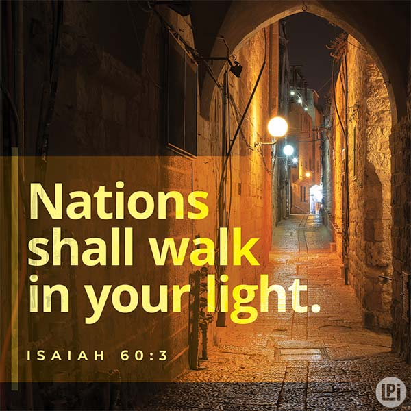 Nations shall walk in your light.