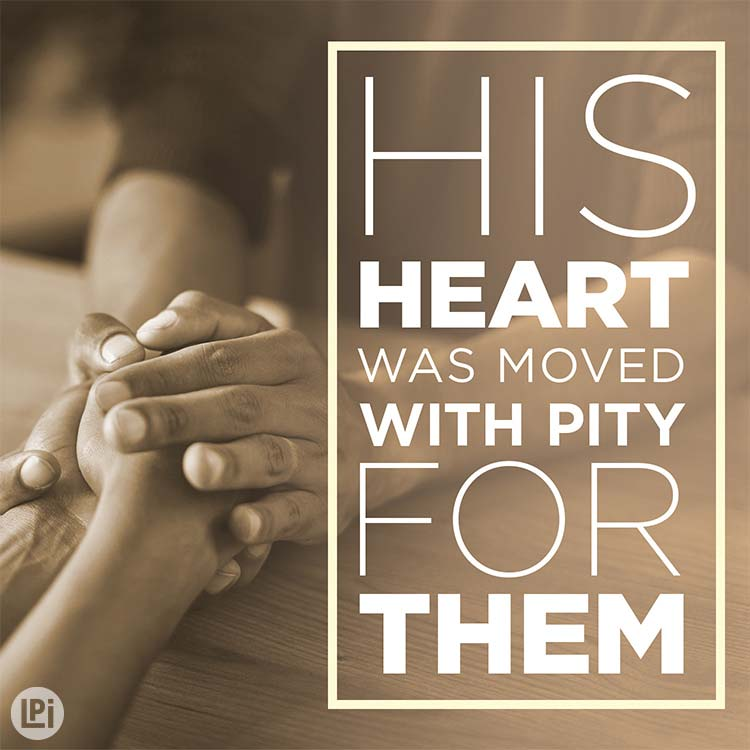 His heart was moved with pity for them
