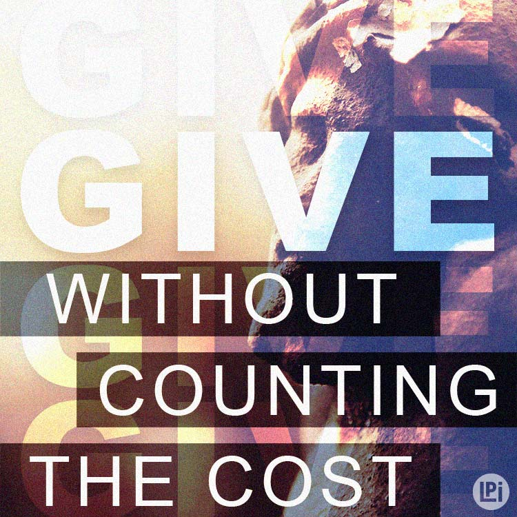 Give without counting the cost